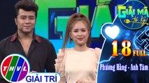 THVL | Giải mã tri kỷ - Tập 18: Diễn viên Phương Hằng – Ca sĩ Anh Tâm