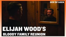 Come To Daddy: Elijah Wood's Bloody Family Reunion