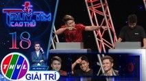 THVL | Vừa mới nghi ngờ Mr.T, Huy Cung quay sang chọn Bảo Kun | Truy tìm cao thủ - Tập 18