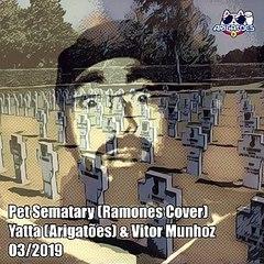 Arigatoes - Pet Sematary feat Vitor Munhoz (Ramones cover)