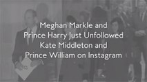Meghan Markle and Prince Harry Just Unfollowed Kate Middleton and Prince William on Instagram