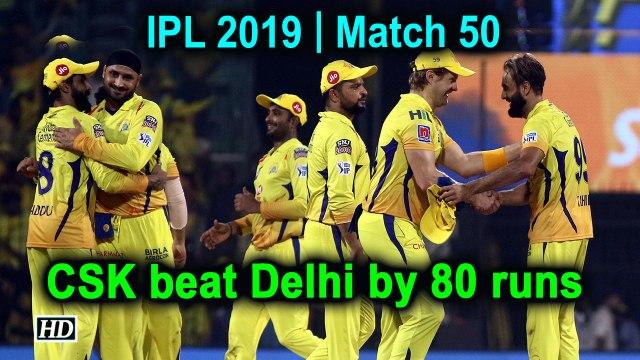 IPL 2019 | Match 50 | CSK beat Delhi by 80 runs