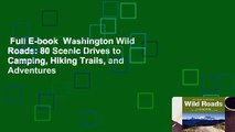 Full E-book  Washington Wild Roads: 80 Scenic Drives to Camping, Hiking Trails, and Adventures