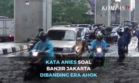 Kata Anies Soal Banjir Jakarta Dibanding Era Ahok