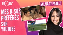 SALMA TE PARLE : Mes k-sos préférés sur YouTube