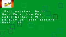Full version  Maid: Hard Work, Low Pay, and a Mother s Will to Survive  Best Sellers Rank : #5