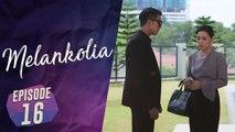 Melankolia | Episod 16