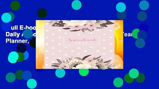 Full E-book  Appointment Book: 2019 Daily Appointment Book, 2019 Calendar Year Planner, Monthly