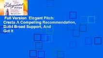 Full Version  Elegant Pitch: Create A Compelling Recommendation, Build Broad Support, And Get It