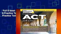 Full E-book  Cracking the ACT with 6 Practice Tests, 2019 Edition: 6 Practice Tests + Content
