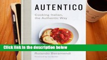 R.E.A.D Autentico: Cooking Italian, the Authentic Way D.O.W.N.L.O.A.D