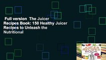 Full version  The Juicer Recipes Book: 150 Healthy Juicer Recipes to Unleash the Nutritional