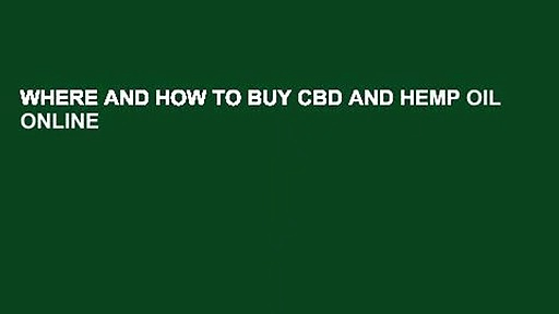 WHERE AND HOW TO BUY CBD AND HEMP OIL ONLINE
