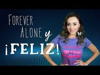 Forever Alone y ¡Feliz!