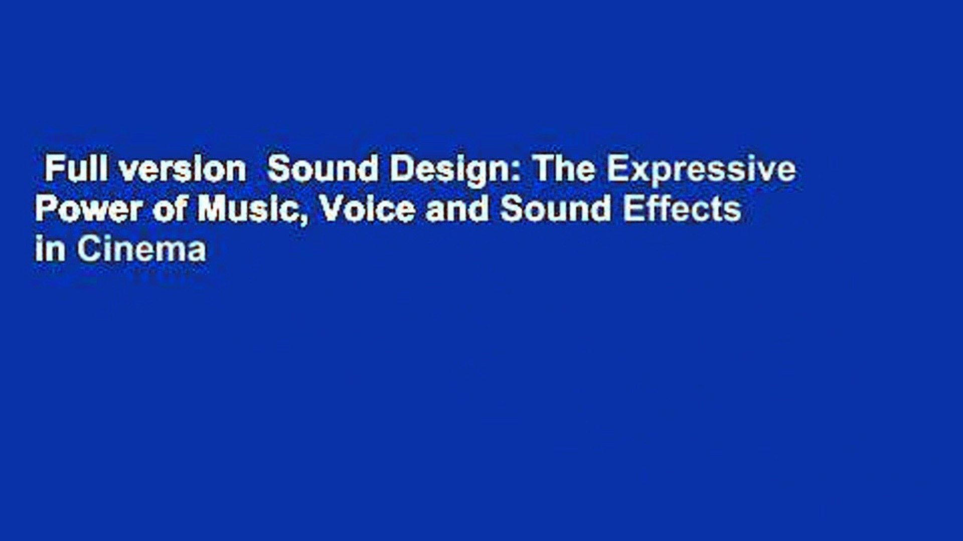 Full version  Sound Design: The Expressive Power of Music, Voice and Sound Effects in Cinema