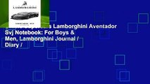 Online Supercars Lamborghini Aventador Svj Notebook: For Boys & Men, Lamborghini Journal / Diary /