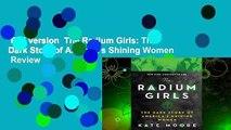 Full version  The Radium Girls: The Dark Story of America's Shining Women  Review