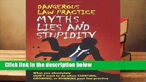 Full E-book  Dangerous Law Practice: Myths, Lies And Stupidity  Best Sellers Rank : #2
