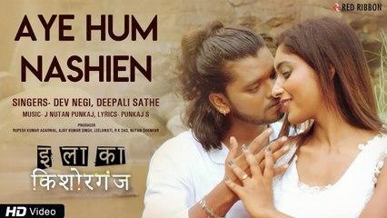 Aye Hum Nashein   Dev Negi, Deepali Sathe   Rohit RK, Shikha Swaroop, J Nutan Punkaj