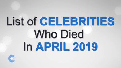 list of celebrities who died in april 2019 latest celebrity news 2019 celebrity breaking news