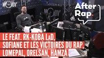 #AFTERRAP : Le feat RK - Koba LaD, Sofiane et les Victoires du rap, Lomepal, Orelsan...