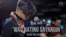 Never The Strangers – 'Wag Nating Sayangin'