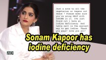 Sonam Kapoor has iodine deficiency