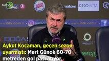 Aykut Kocaman, geçen sezon uyarmıştı  Mert Günok 60-70 metreden gol pası atıyor