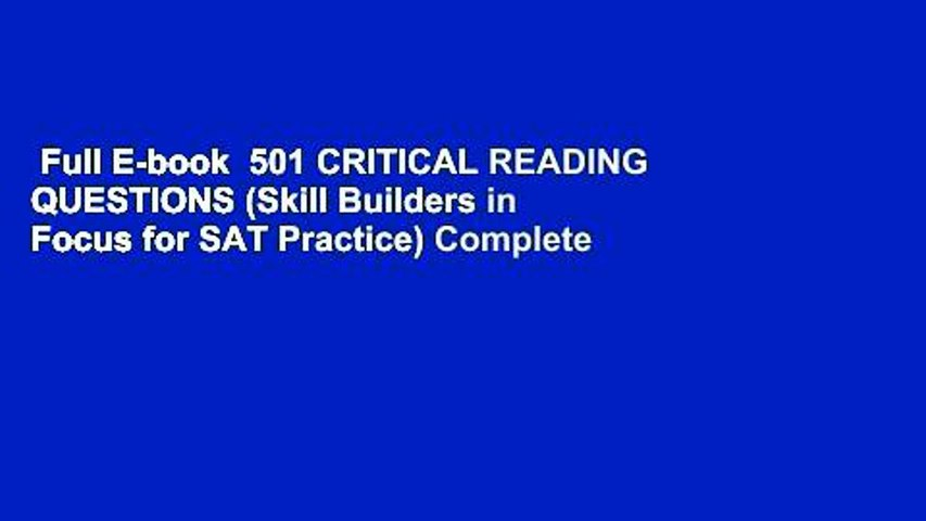 Full E-book  501 CRITICAL READING QUESTIONS (Skill Builders in Focus for SAT Practice) Complete