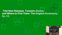 Trial New Releases  Fantastic Beasts and Where to Find Them: The Original Screenplay by J.K.