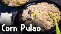 Corn Pulao Recipe | How to Make Corn Pulao | Indian Recipe | Boldsky