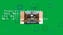 Popular to Favorit  Dog Man: For Whom the Ball Rolls (Dog Man, #7) by Dav Pilkey