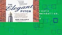 Elegant Pitch: Create A Compelling Recommendation, Build Broad Support, And Get It Approved
