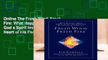 Online The Fresh Wind, Fresh Fire: What Happens When God s Spirit Invades the Heart of His People