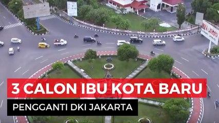 3 Provinsi Calon Ibu Kota Pengganti DKI Jakarta