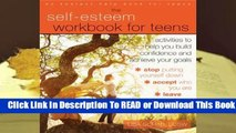 Online The Self-Esteem Workbook for Teens: Activities to Help You Build Confidence and Achieve