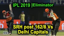 IPL 2019 | Eliminator | SRH post 162/8 Vs Delhi Capitals