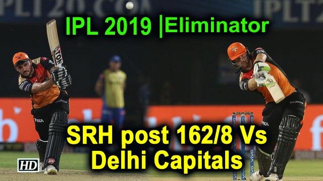 IPL 2019 | Eliminator | SRH post 162/8 Vs Delhi Capitals