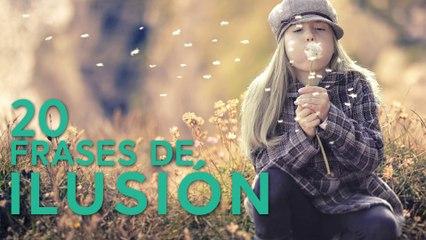 20 Frases de Ilusión  | Para llenar tu vida de positivismo