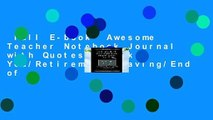 Full E-book  Awesome Teacher Notebook Journal with Quotes: Thank You/Retirement/Leaving/End of