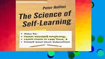 R.E.A.D The Science of Self-Learning: How to Teach Yourself Anything, Learn More in Less Time, and