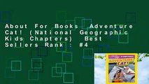 About For Books  Adventure Cat! (National Geographic Kids Chapters)  Best Sellers Rank : #4