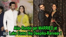 Alia- Ranbir will get MARRIED at Lake Como like Deepika-Ranveer