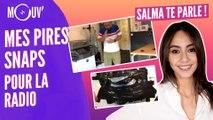 SALMA TE PARLE : Mes pires snaps pour la radio