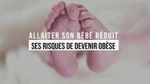 Allaiter votre bébé est ce qu'il y a de meilleur pour lui : vous réduisez ses risques d'obésité