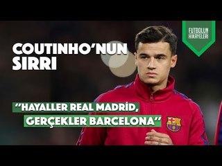 Coutinho'nun Hikayesi   ''Hayaller Real Madrid, Gerçekler Barça''