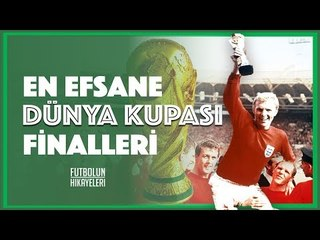 En Efsane Dünya Kupası Finalleri'nin Hikayesi