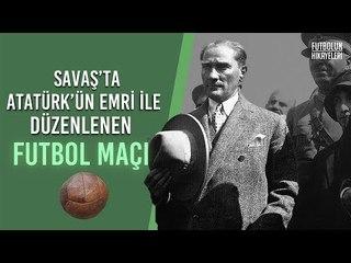 ÜLKENİN KADERİNİ DEĞİŞTİREN FUTBOL MAÇININ HİKAYESİ   (Atatürk'ün emrettiği maç!)