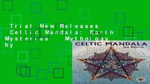Trial New Releases  Celtic Mandala: Earth Mysteries   Mythology by