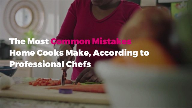 The Most Common Mistakes Home Cooks Make, According to Professional Chefs